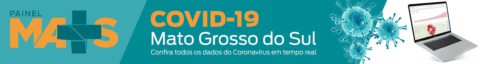 Painel Mais covid-19 Mato Grosso do Sul, confira todos os dados do coronavírus em tempo real.
